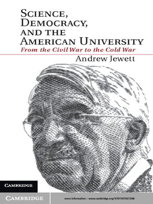 Science,  Democracy,  and the American University From the Civil War to the Cold War