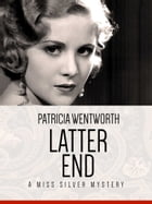 Latter End: A Miss Silver Mystery #11 by Patricia Wentworth