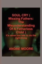 SOUL CRY ( Missing Fathers: The Misunderstanding Of A Fatherless Child ) by o'mar brown