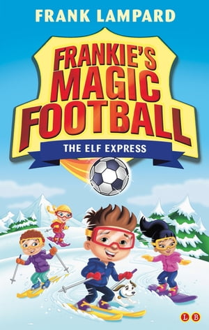 Frankie's Magic Football: The Elf Express Book 17
