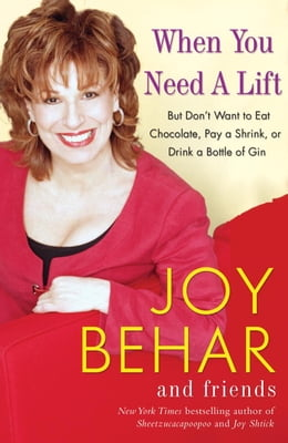 Book When You Need a Lift: But Don't Want to Eat Chocolate, Pay a Shrink, or Drink a Bottle of Gin by Joy Behar