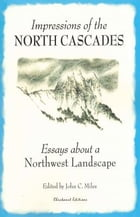 Impressions of the North Cascades: Essays about a Northwest landscape
