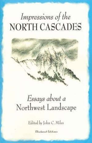 Impressions of the North Cascades Essays about a Northwest landscape