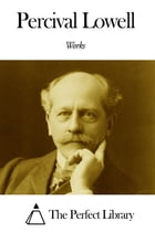 Works of Percival Lowell by Percival Lowell