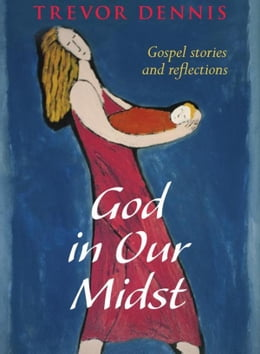 Book God In Our Midst: Gospel Stories and Reflections by Trevor Dennis