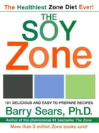 The Soy Zone: 101 Delicious and Easy-to-Prepare Recipes by Barry Sears