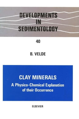 Book Clay Minerals: A Physico-Chemical Explanation of Their Occurrence by Velde, B.