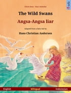 The Wild Swans – Angsa-Angsa liar (English – Indonesian). Bilingual children's book based on a fairy tale by Hans Christian Andersen, age 4-6 and up by Ulrich Renz