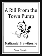A Rill from the Town Pump by Nathaniel Hawthorne