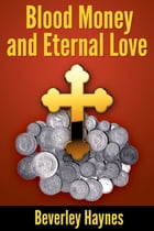 Blood Money and Eternal Love by Beverley Haynes