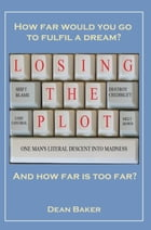 Losing The Plot: One man's literal descent into madness by Dean Baker