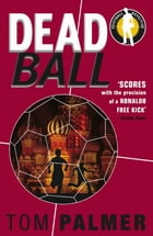 Foul Play: Dead Ball: Dead Ball by Tom Palmer