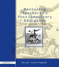 Mentoring Teachers in Post-Compulsory Education: A Guide to Effective Practice