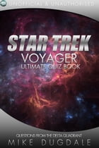 Star Trek: Voyager - The Ultimate Quiz Book: Questions from the Delta Quadrant by Mike Dugdale