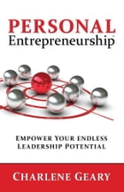 Personal Entrepreneurship: Empower Your Endless Leadership Potential by Charlene Geary