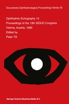 Ophthalmic Echography 13: Proceedings of the 13th SIDUO Congress, Vienna, Austria, 1990 by P. Till