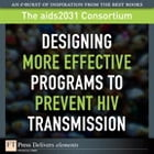 Designing More Effective Programs to Prevent HIV Transmission by The aids2031 Consortium