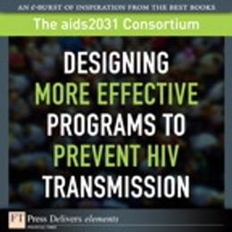 Book Designing More Effective Programs to Prevent HIV Transmission by The aids2031 Consortium