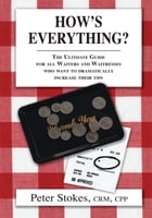 How's Everything? The Ultimate Guide for all Waiters and Waitresses Who Want to Dramatically…
