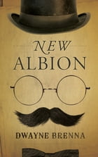 New Albion by Dr. Dwayne Brenna
