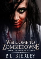 Welcome to Zombietowne: Deadsperate Times: A Zombie Suspense Caper, #1 by BL Bierley