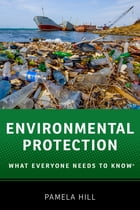 Environmental Protection: What Everyone Needs to Know® by Pamela Hill