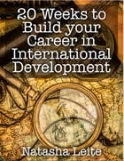 20 Weeks to Build Your Career in International Development by Natasha Leite de Moura