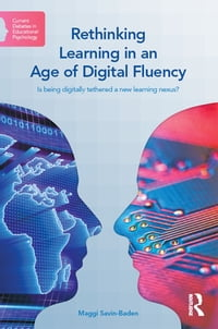 Rethinking Learning in an Age of Digital Fluency: Is being digitally tethered a new learning nexus?
