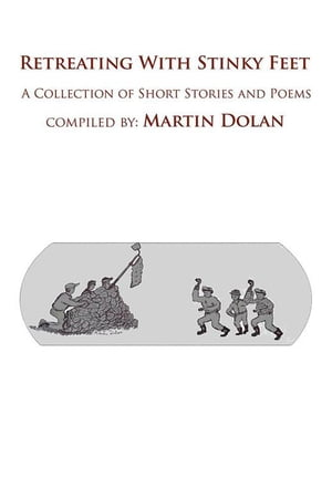 Retreating with Stinky Feet: A Collection of Short Stories and Poems by Martin Dolan
