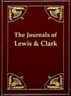 The Journals of Lewis and Clark 1804-1806 by Meriwether Lewis