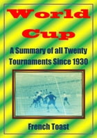 World Cup: A Summary of all Twenty Tournaments Since 1930