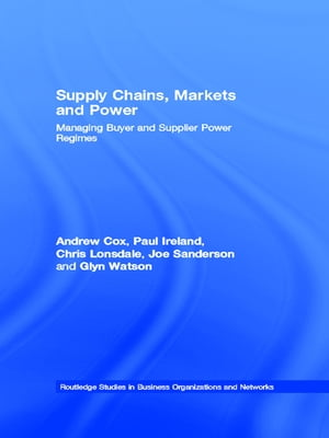 Supply Chains,  Markets and Power Managing Buyer and Supplier Power Regimes