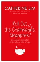 """""""Roll Out the Champagne, Singapore!"""": An exuberant celebration of the nation's 50th birthday by Catherine Lim"""
