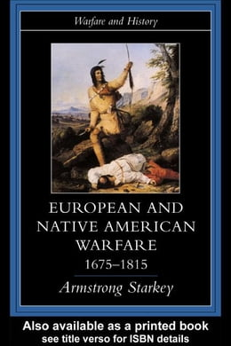 Book European and Native American Warfare 1675-1795 by Starkey, Armstrong