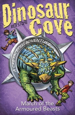 Book Dinosaur Cove Cretaceous 3: March of the Armoured Beasts by Rex Stone