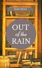 Out of the Rain by Hollis Shiloh