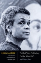 I'm Black When I'm Singing, I'm Blue When I Ain't and Other Plays by Sonia Sanchez