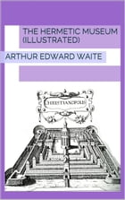 The Hermetic Museum (Illustrated) by Arthur Edward Waite