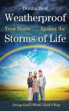 Weatherproof Your Home...Against the Storms of Life by Donna Best