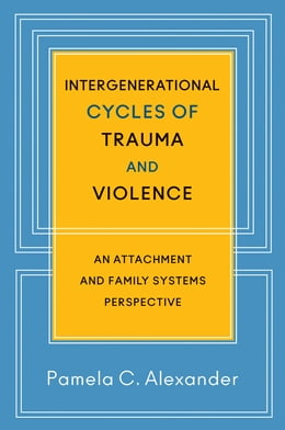 Book Intergenerational Cycles of Trauma and Violence: An Attachment and Family Systems Perspective by Pamela C. Alexander