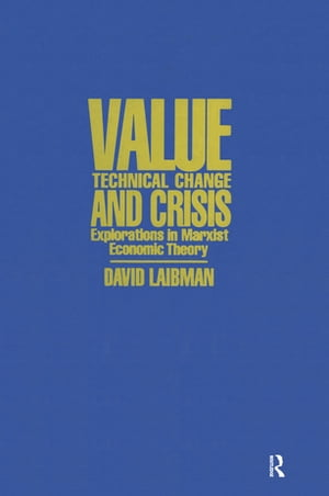 Value,  Technical Change and Crisis: Explorations in Marxist Economic Theory Explorations in Marxist Economic Theory