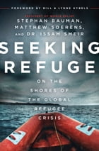 Seeking Refuge: On the Shores of the Global Refugee Crisis