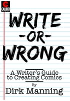 Write or Wrong: A Writer's Guide to Creating Comics by Dirk Manning