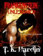 Frankenstein: Unleashed by Tracey H. Kitts