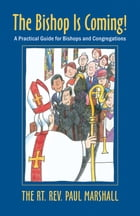 The Bishop is Coming!: A Practical Guide for Bishops and Congregations by Paul V. Marshall
