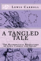 """A Tangled Tale: """"The Mathematical Recreations of Lewis Carroll for Childs"""" by Lewis Carroll"""