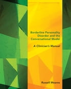 Borderline Personality Disorder and the Conversational Model: A Clinician's Manual by Russell Meares
