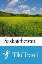 Saskatchewan (Canada) Travel Guide - Tiki Travel by Tiki Travel