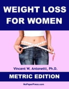 Weight Loss for Women - Metric Edition by Vincent Antonetti, Ph.D.