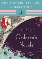The Modern Library Collection Children's Classics 5-Book Bundle: The Wind in the Willows, Alice's Adventures in Wonderland and Through the Looking-Gla by Kenneth Grahame